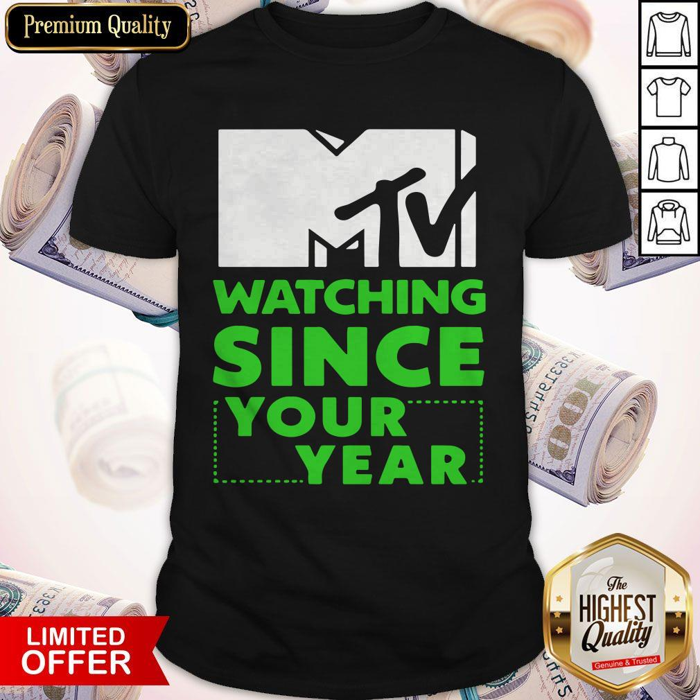 MTV Personalized Watching Since Your Year Shirt