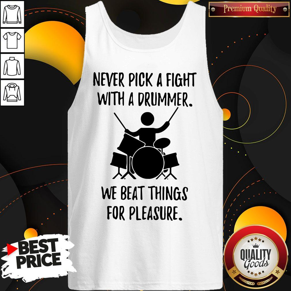 Never Pick A Fight With A Drummer We Beat Things For Pleasure Tank Top