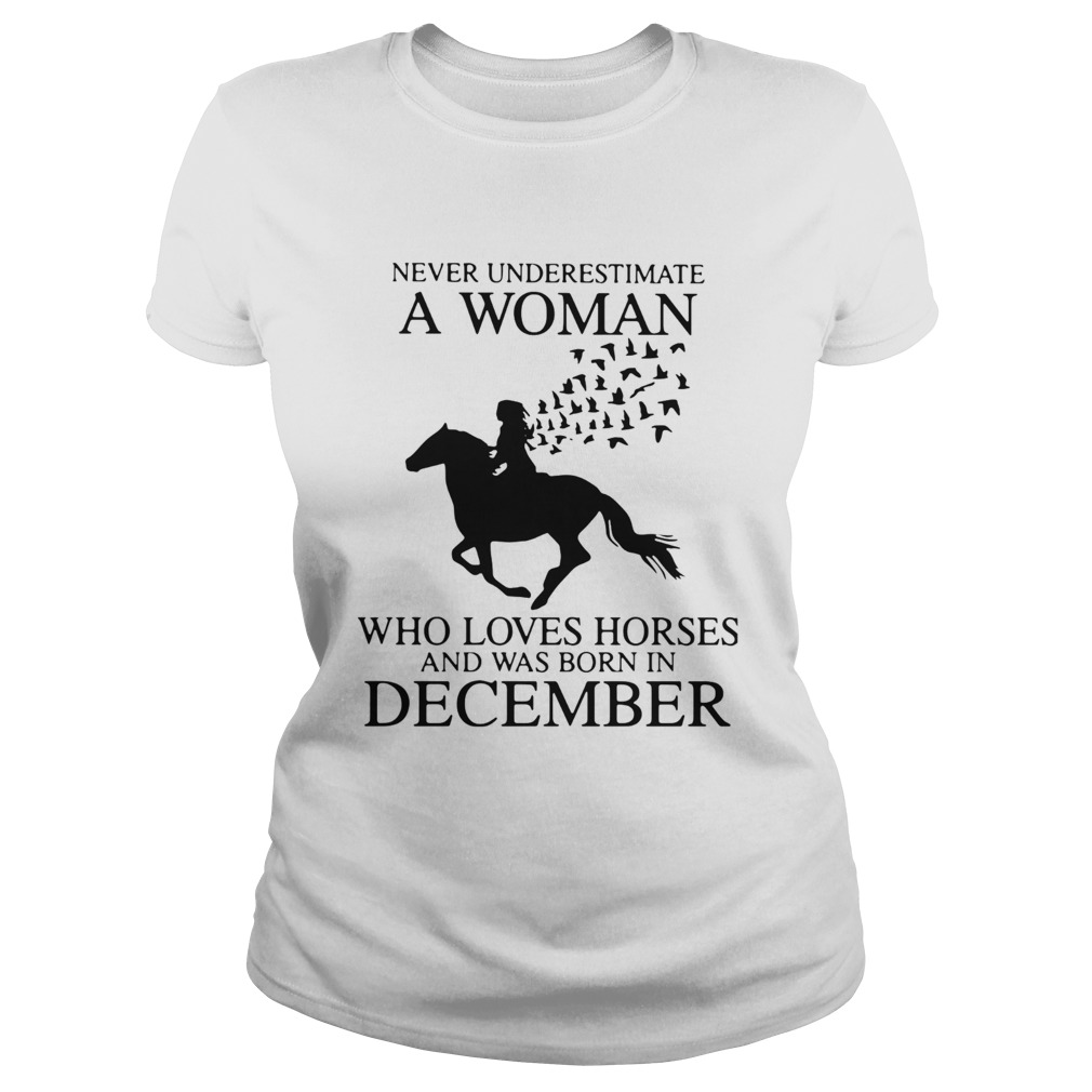 Never Underestimate A Woman Who Loves Horses And Was Born In December Classic Ladies
