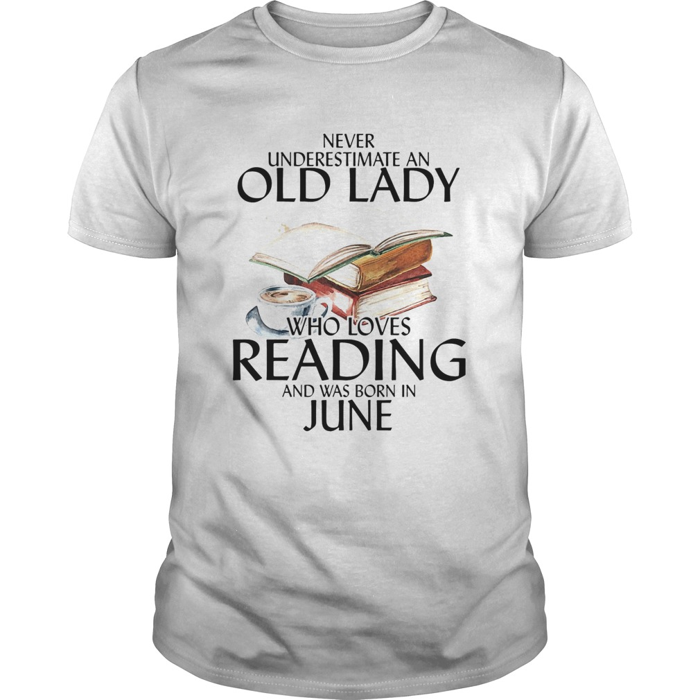 Never Underestimate An Old Lady Who Loves Reading And Was Born In June  Unisex
