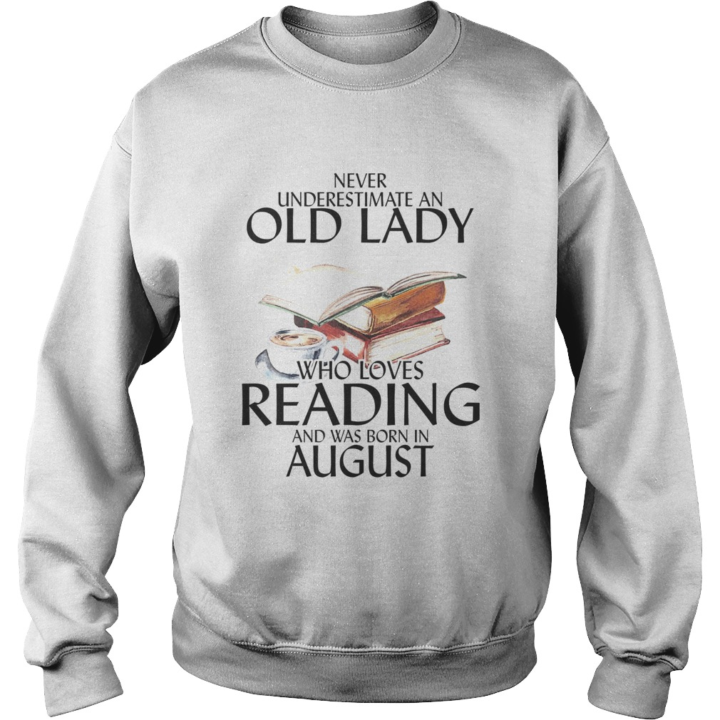 Never underestimate an old man who loves reading and was born in august  Sweatshirt