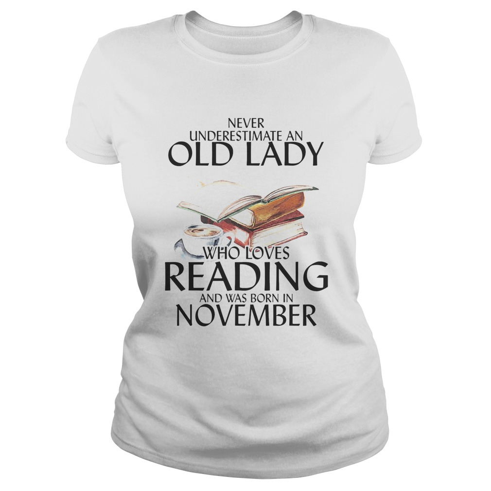Never underestimate an old man who loves reading and was born in november Classic Ladies