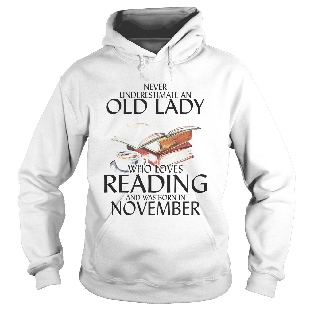 Never underestimate an old man who loves reading and was born in november  Hoodie
