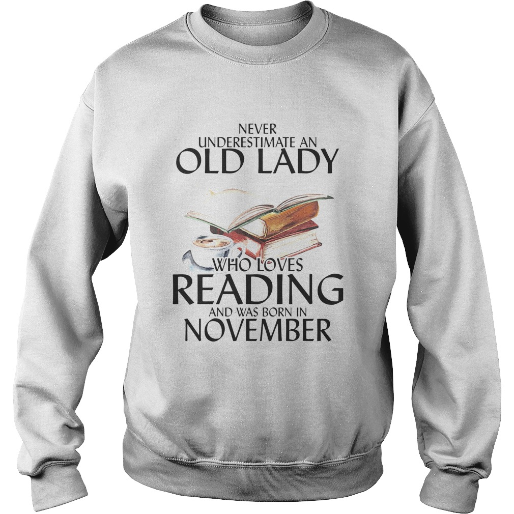 Never underestimate an old man who loves reading and was born in november  Sweatshirt