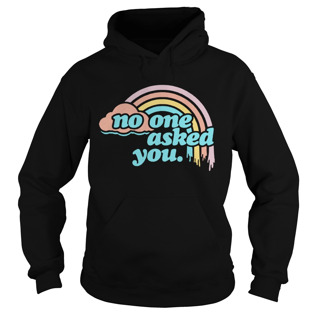 No One Asked You Rainbow  Hoodie