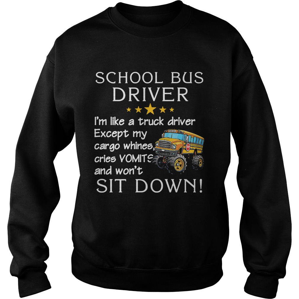 Official School Bus Driver Im Like A Truck Driver Except My Car Go Whines Cries Vomits And Wont S Sweatshirt
