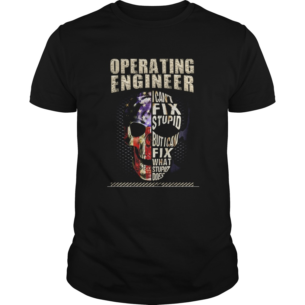 Operating Engineer I Cant Fix Stupid But I Can Fix What Stupid Does Skullcap American Flag Indepen Unisex