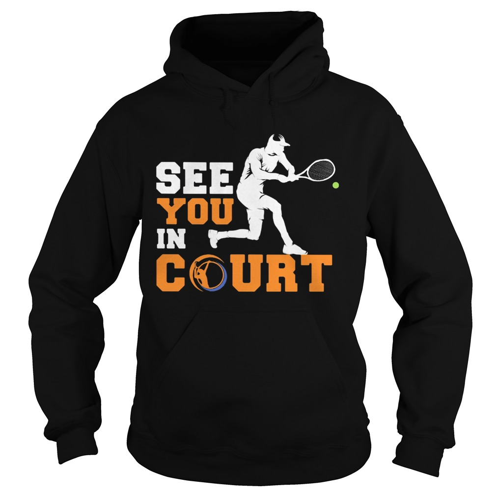 See you in court tennis  Hoodie