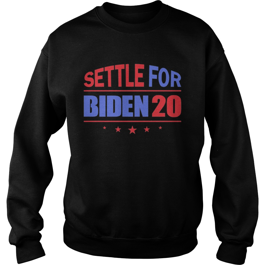 Settle For Biden 2020 Independence Day  Sweatshirt