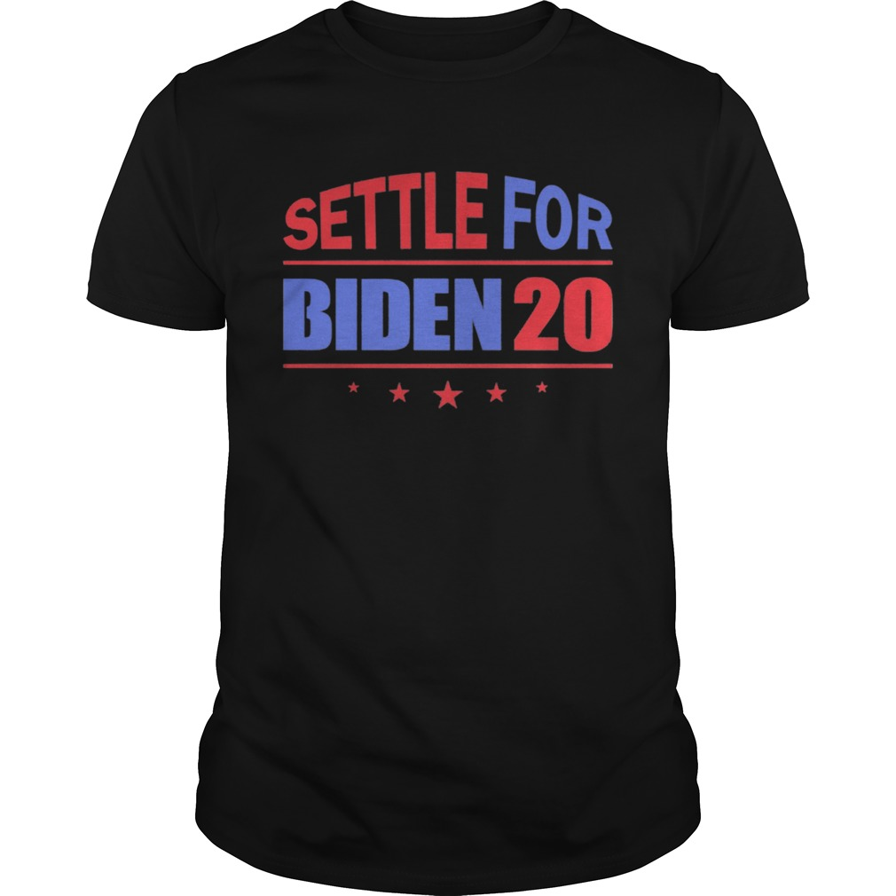 Settle For Biden 2020 Independence Day  Unisex
