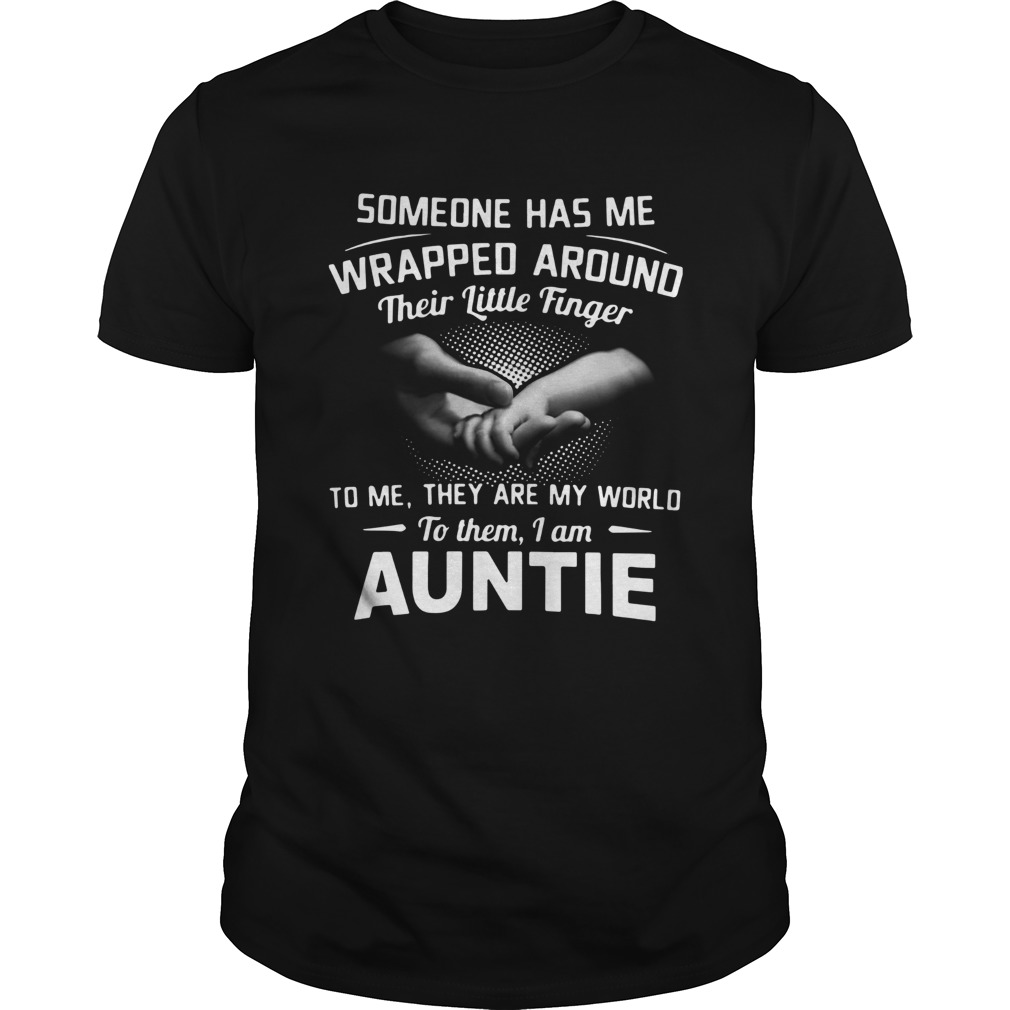 Someone Has Me Wrapped Around Their Little Finger To Me They Are My World To Them I Am Auntie Unisex