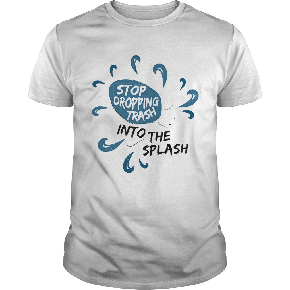 Stop dropping trash into the splash  Unisex