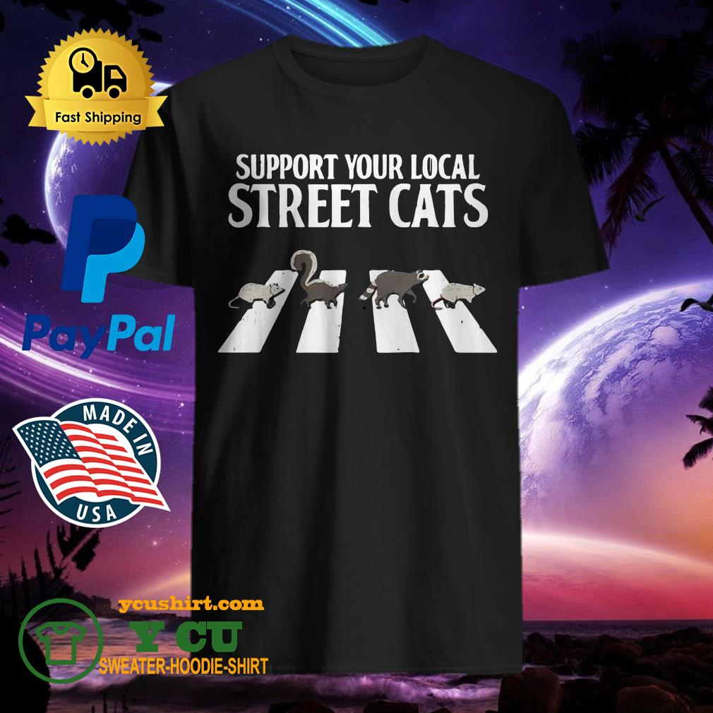 Support Your Local Street Cats Parody Racoon Skunk Opossum Shirt