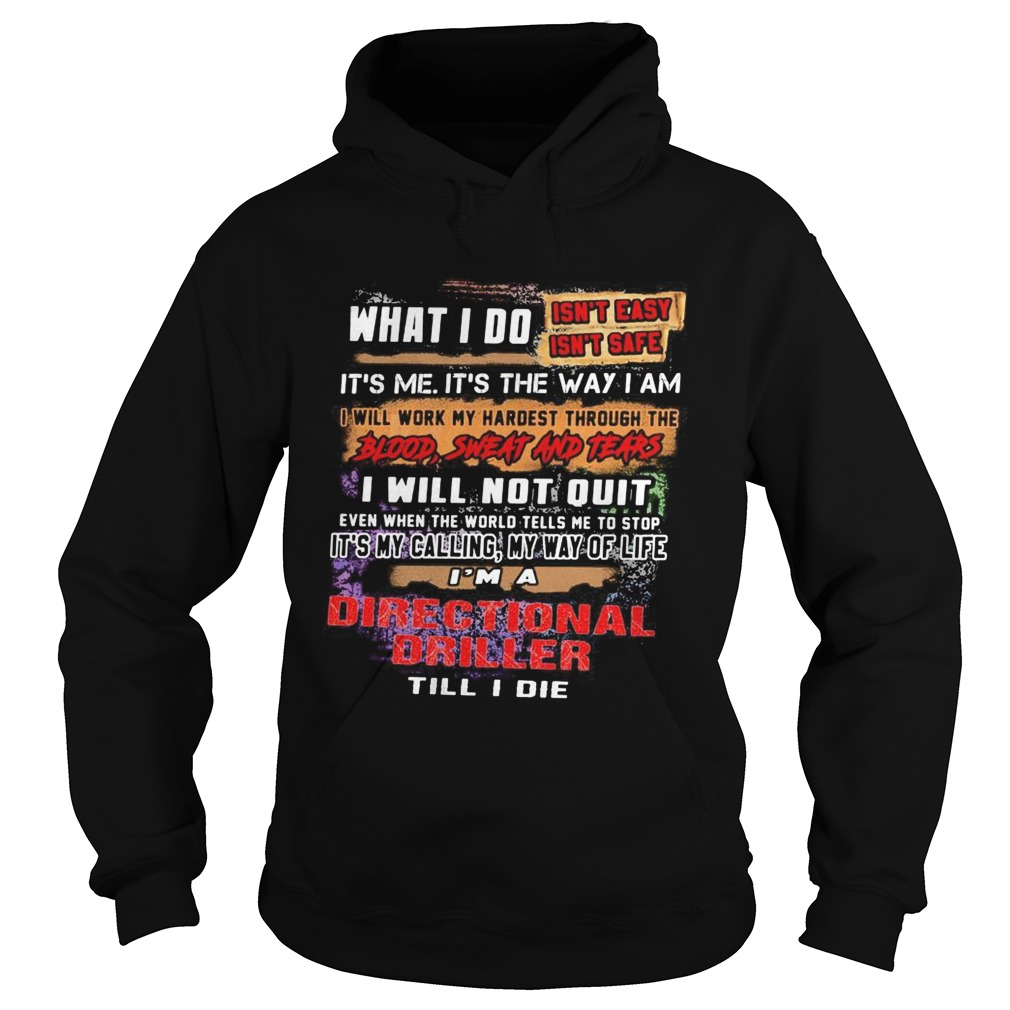 What I Do Its Me Its The Way I Am Directional Driller Till I Die  Hoodie