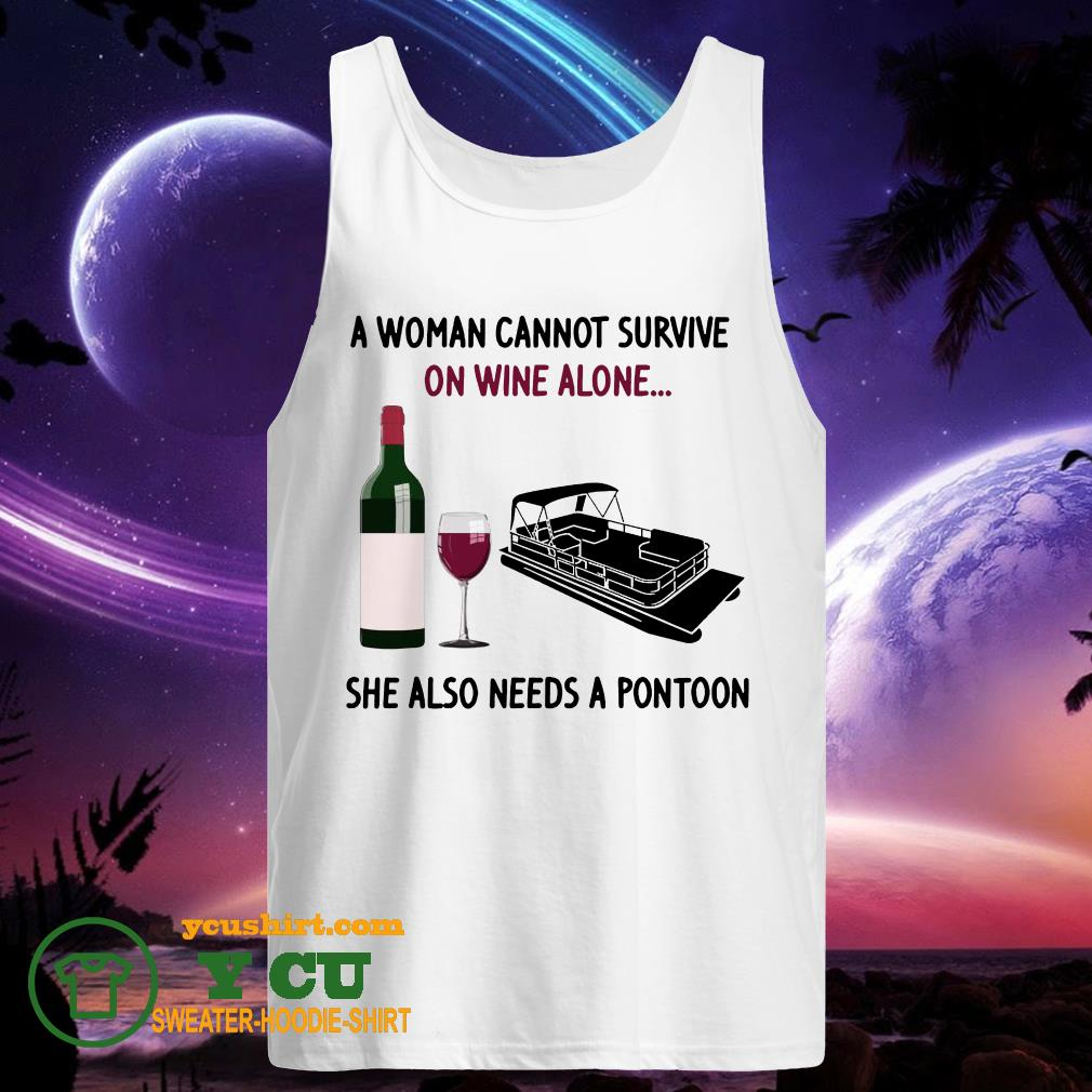 A woman cannot survive on wine alone she also needs a pontoon tank top