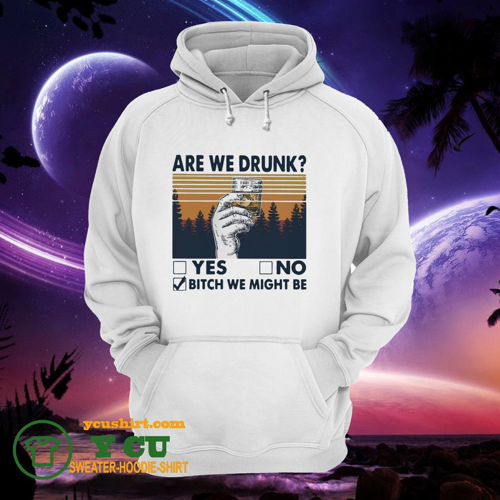 Are We Drunk Yes No Bitch We Might Be Vintage hoodie