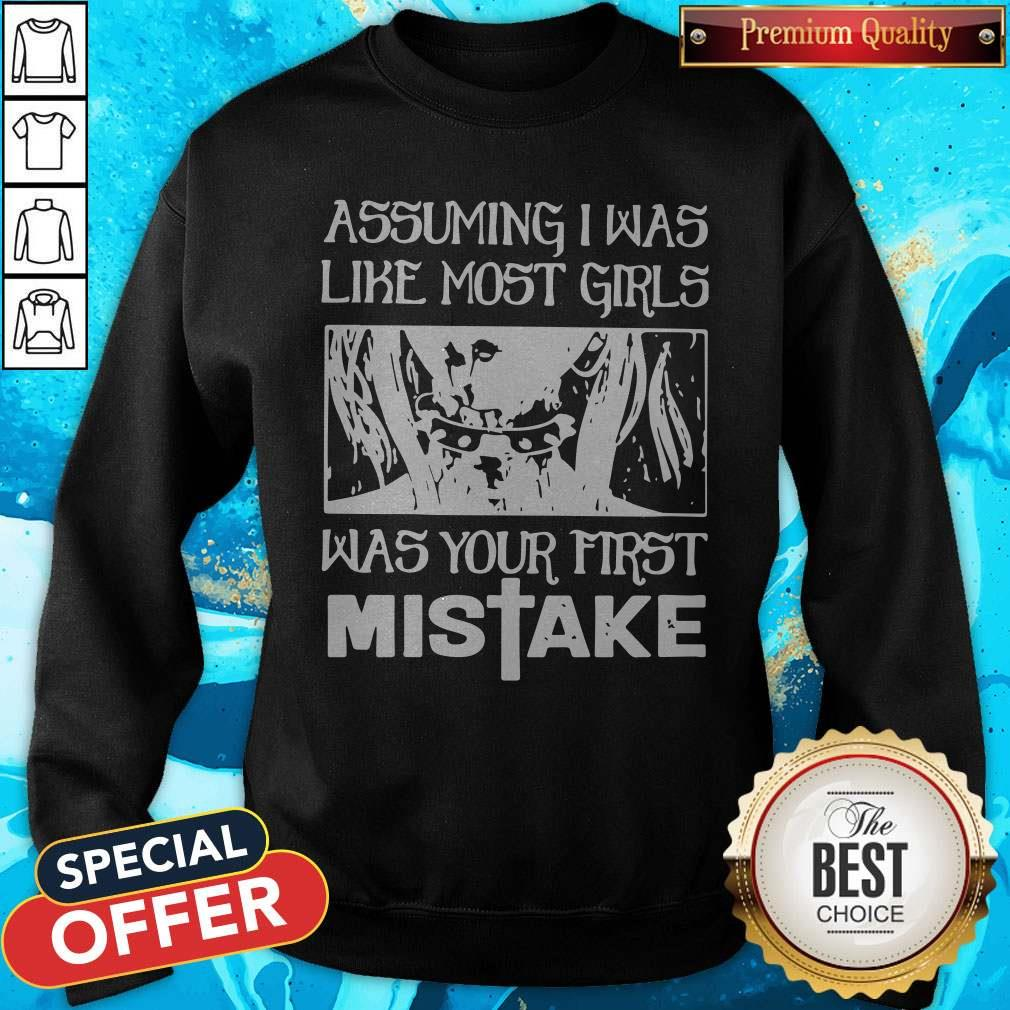 Assuming I Was Like Most Girls Was Your First Mistake Sweatshirt