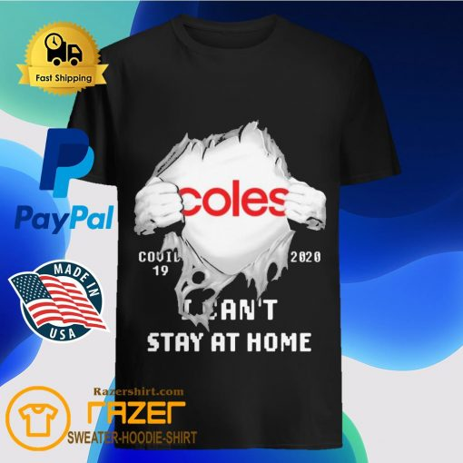 Blood inside me Coles covid 19 2020 i can't stay at home shirt