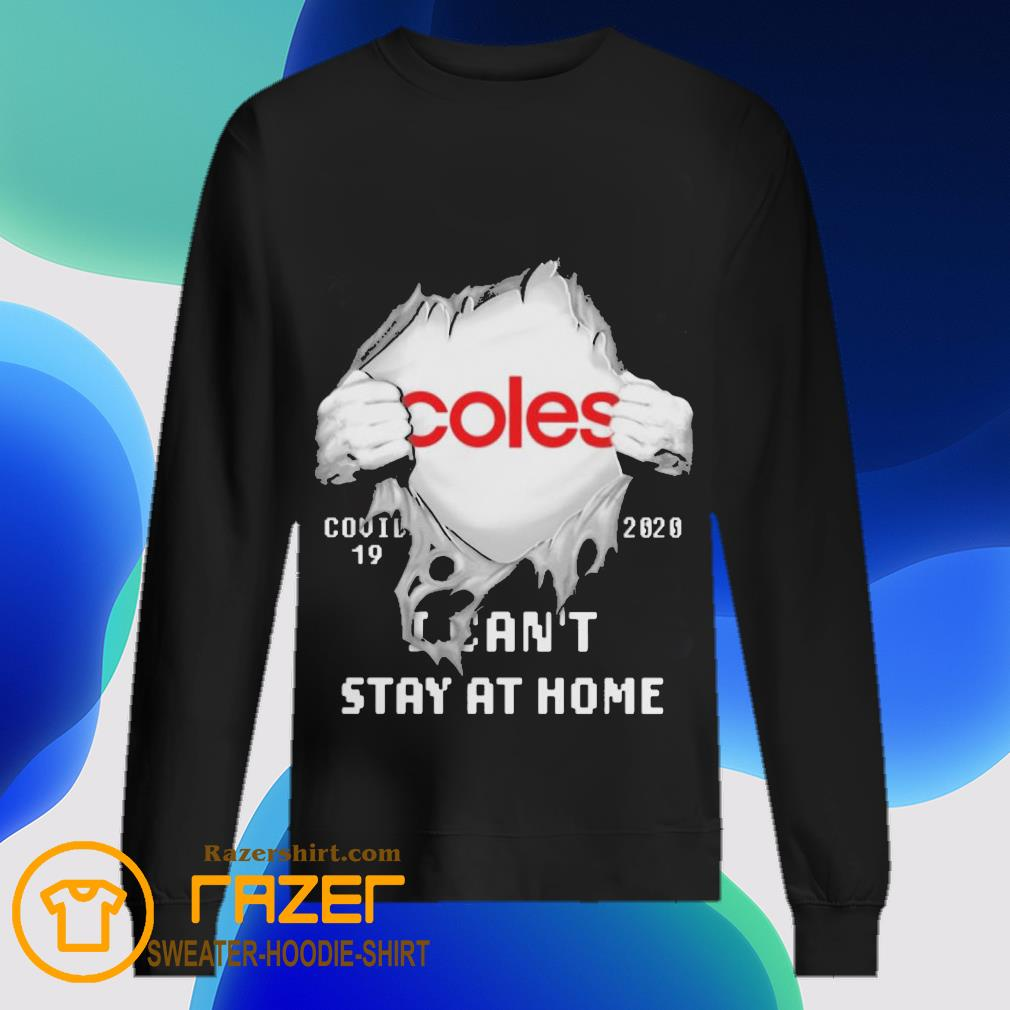 Blood inside me Coles covid 19 2020 i can't stay at home Sweatshirt