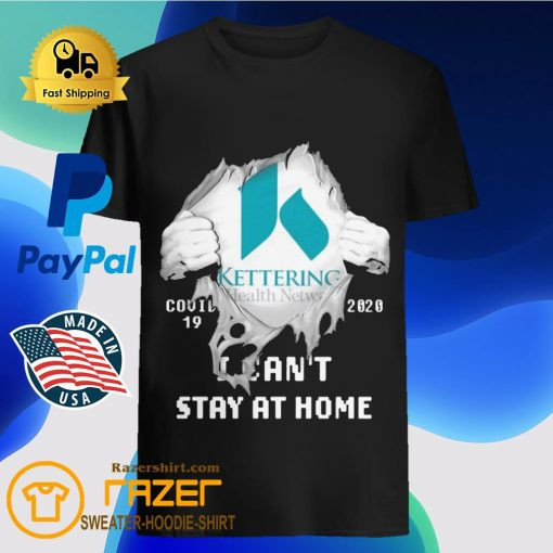Blood inside me Kettering Health Network covid 19 2020 i can't stay at home shirt