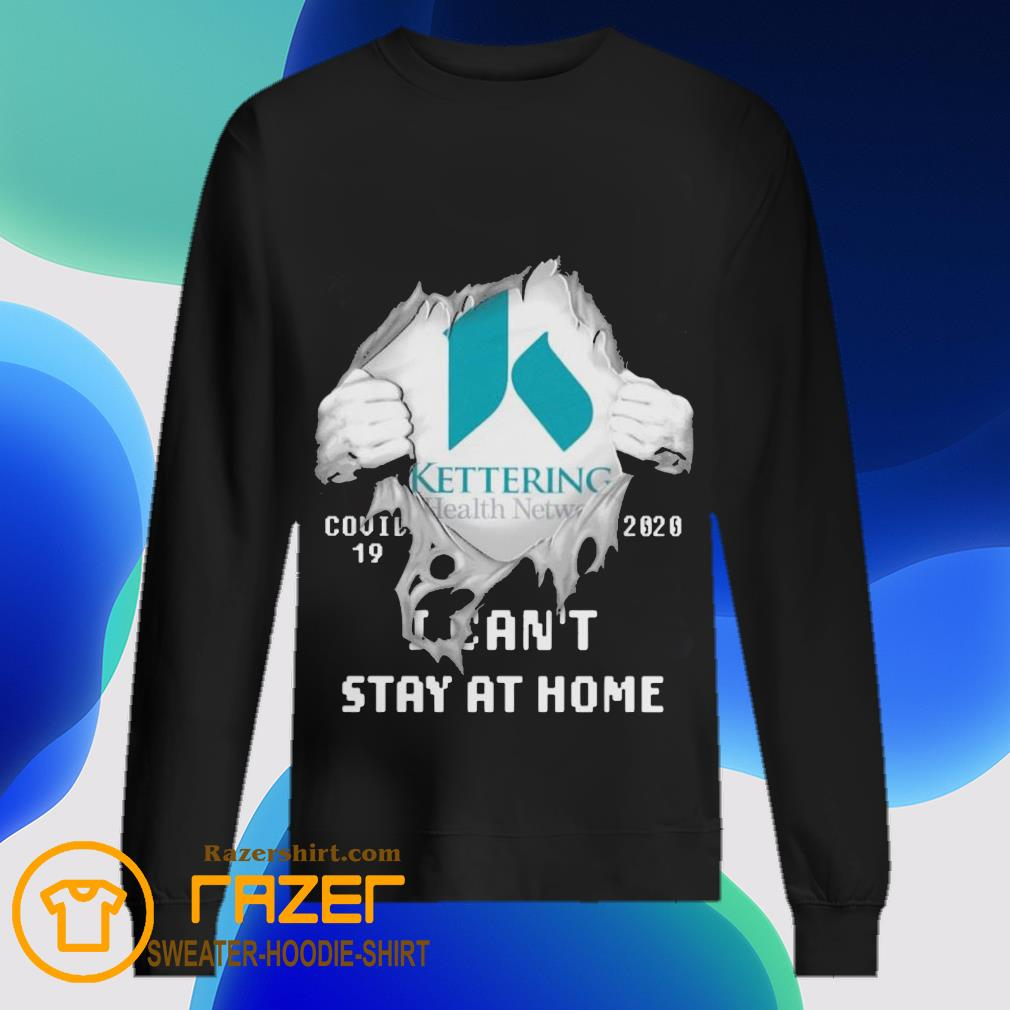 Blood inside me Kettering Health Network covid 19 2020 i can't stay at home Sweatshirt