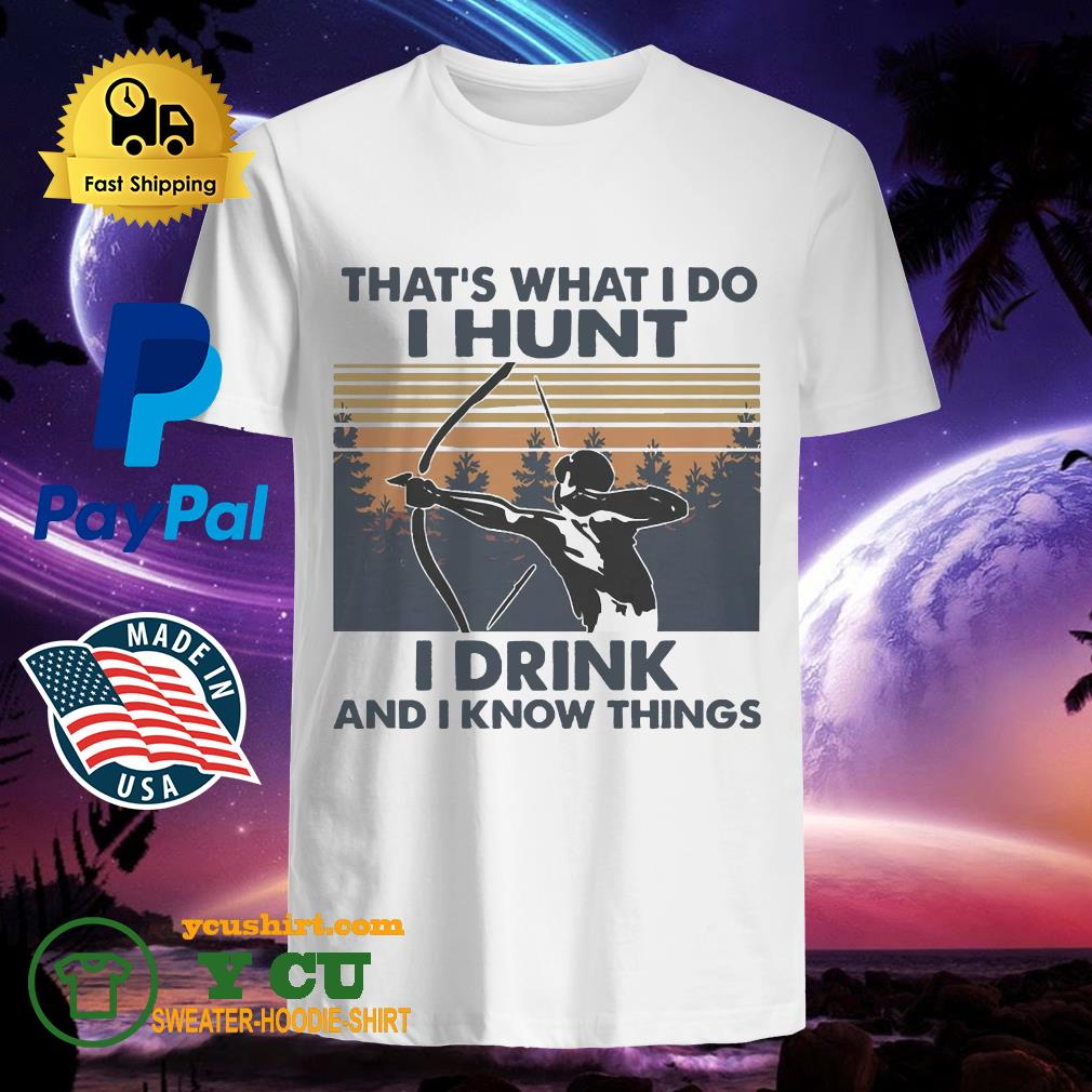 Bow Hunting That's What I Do I Hunt I Drink And I Know Things Vintage shirt