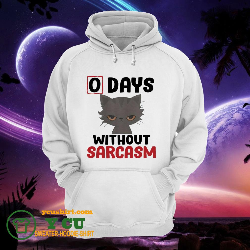 Cat 0 days without sarcasm funny hoodie