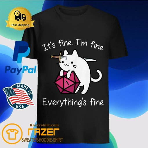Cat It's fine I'm fine everything's fine DnD dice shirt