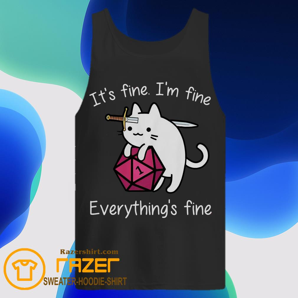 Cat It's fine I'm fine everything's fine DnD dice Tank Top
