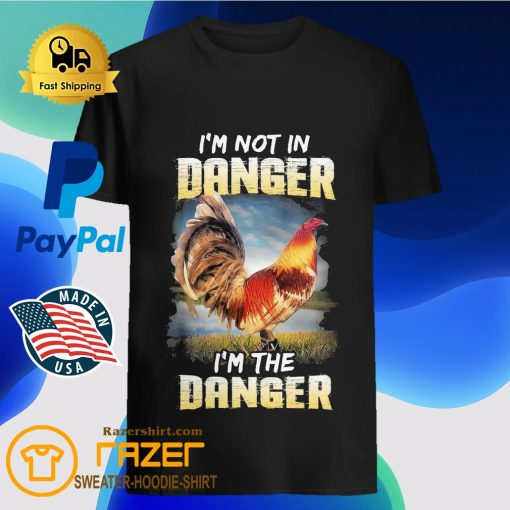 Chicken i'm not in Danger i'm the Danger shirt