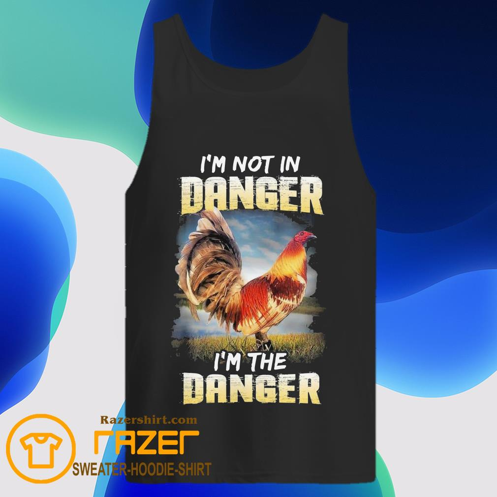 Chicken i'm not in Danger i'm the Danger Tank Top