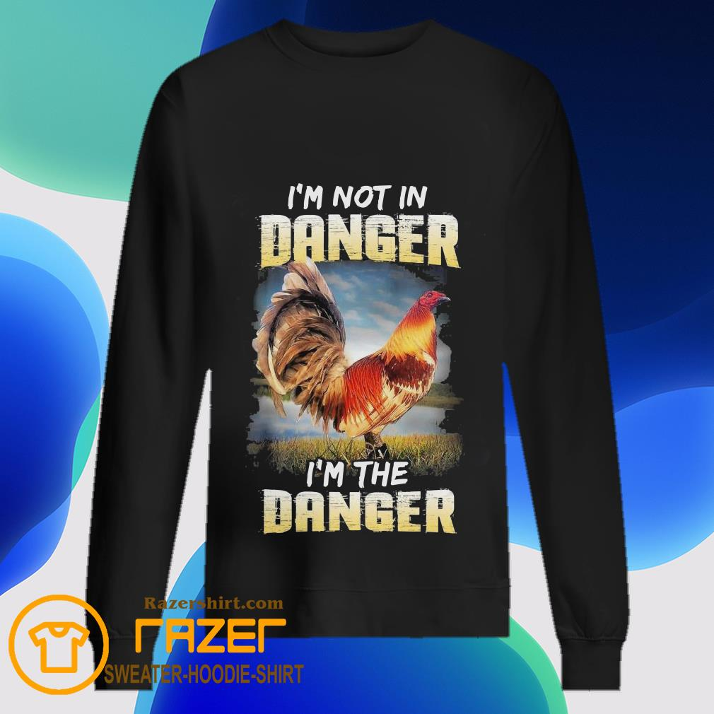 Chicken i'm not in Danger i'm the Danger Sweatshirt