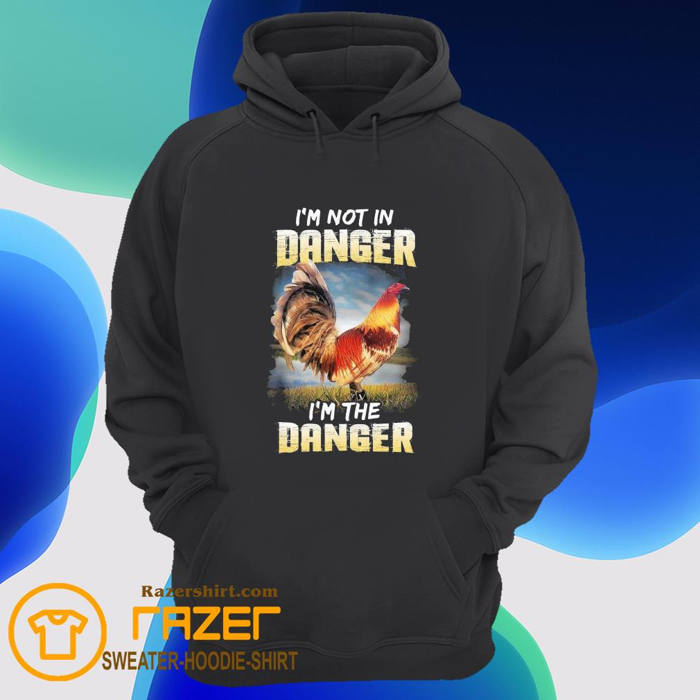 Chicken i'm not in Danger i'm the Danger Hoodie