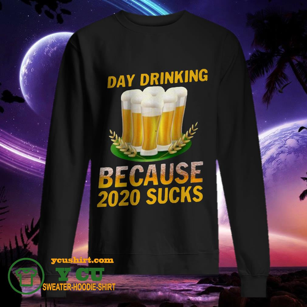 Day Drinking Because 2020 Sucks sweater