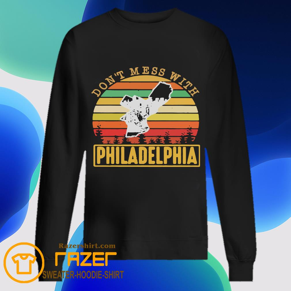Don't mess with Philadelphia Vintage retro Sweatshirt