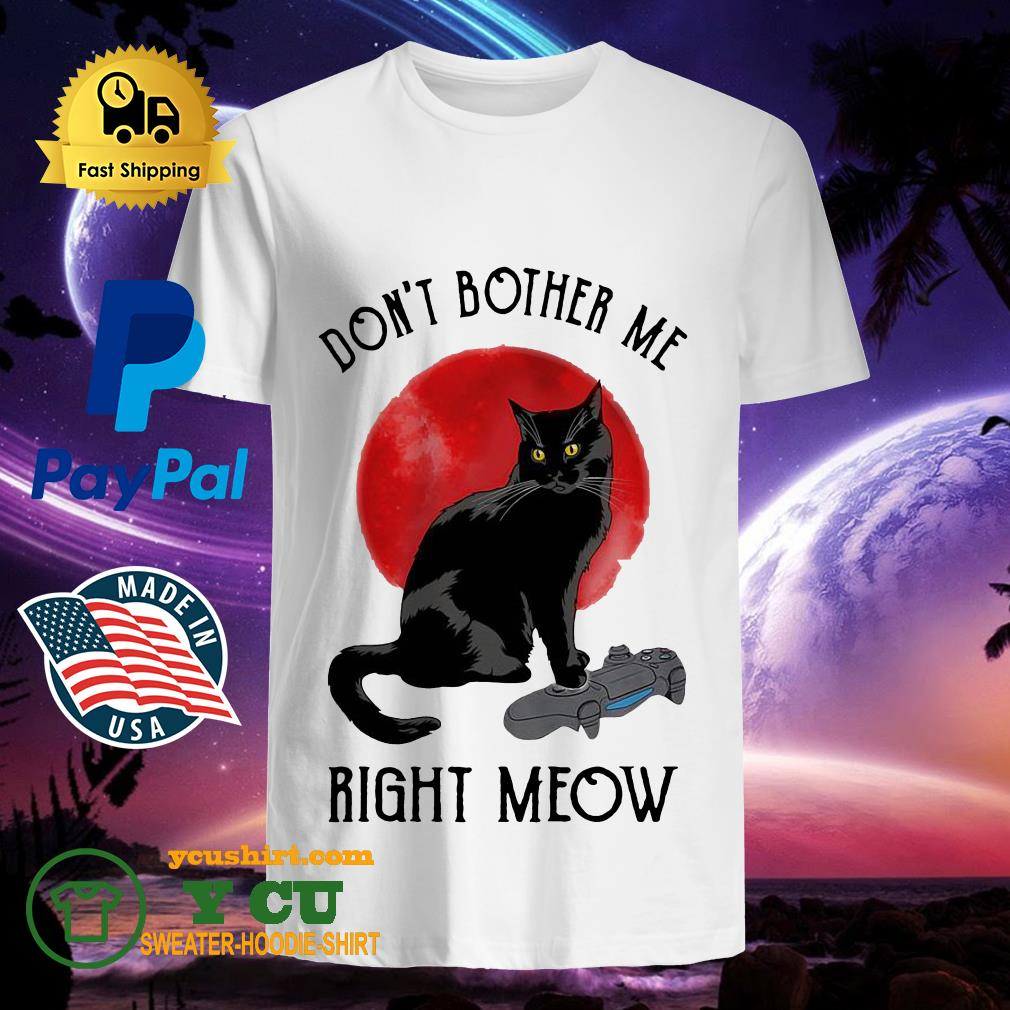 Don't bother me right meow sunset shirt
