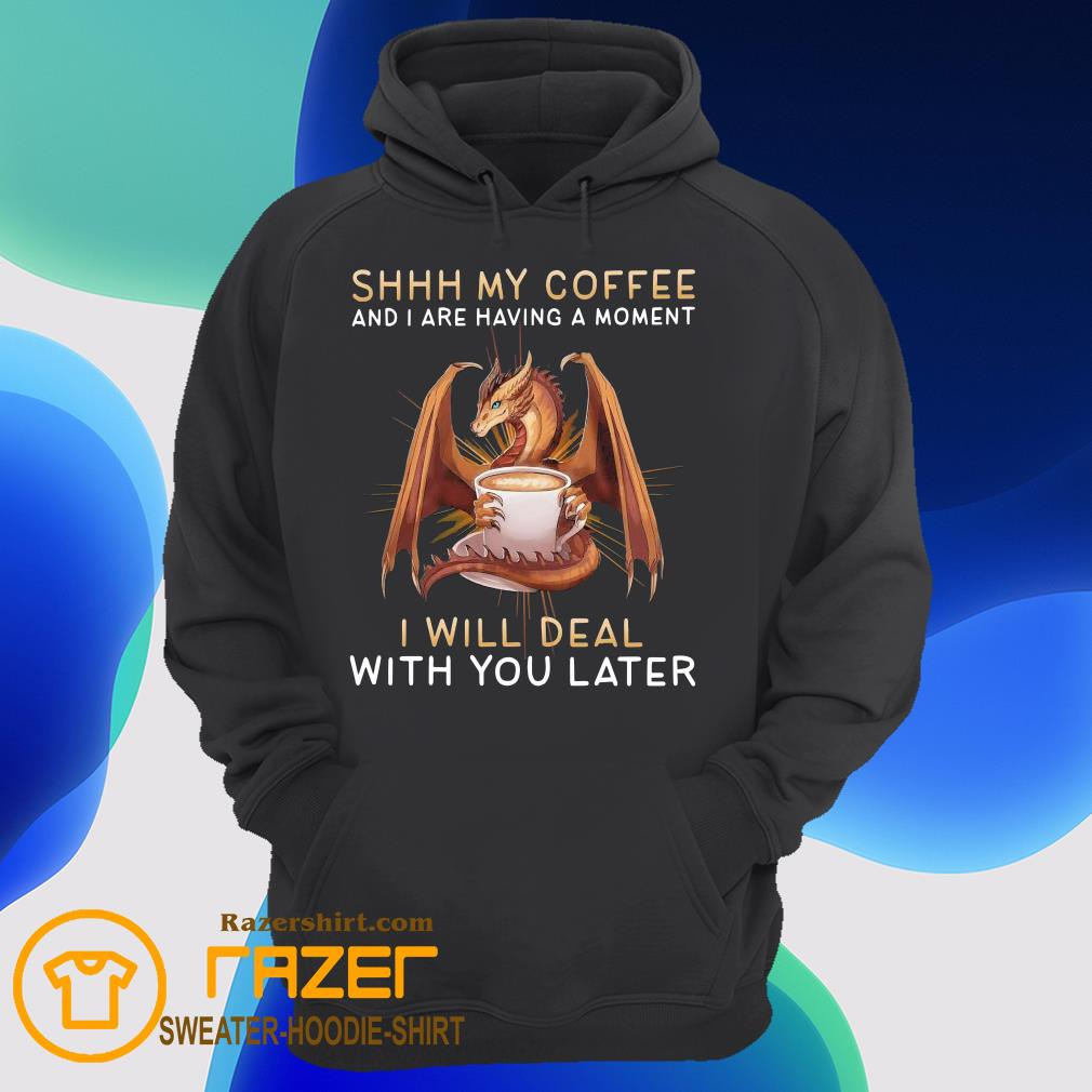 Dragon shhh my coffee I will deal with you later Hoodie