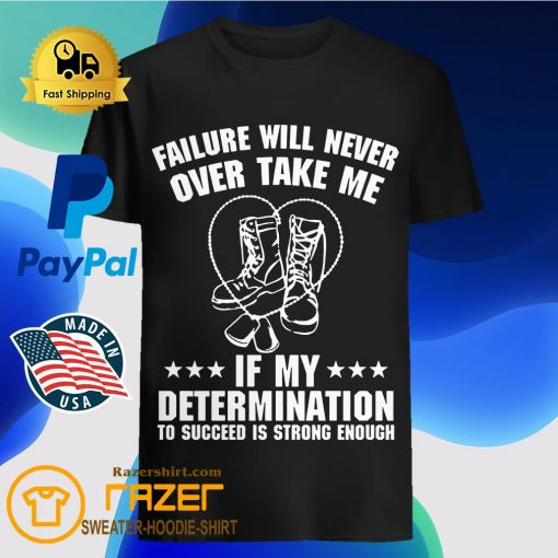 Failure Will Never Over Take Me If My Determination To Succeed Is Strong Enough Shirt