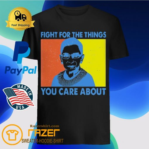 Fight for the things you care about Ruth Bader Ginsburg vintage shirt