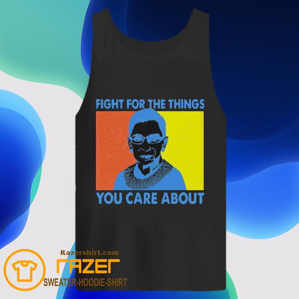 Fight for the things you care about Ruth Bader Ginsburg vintage Tank Top