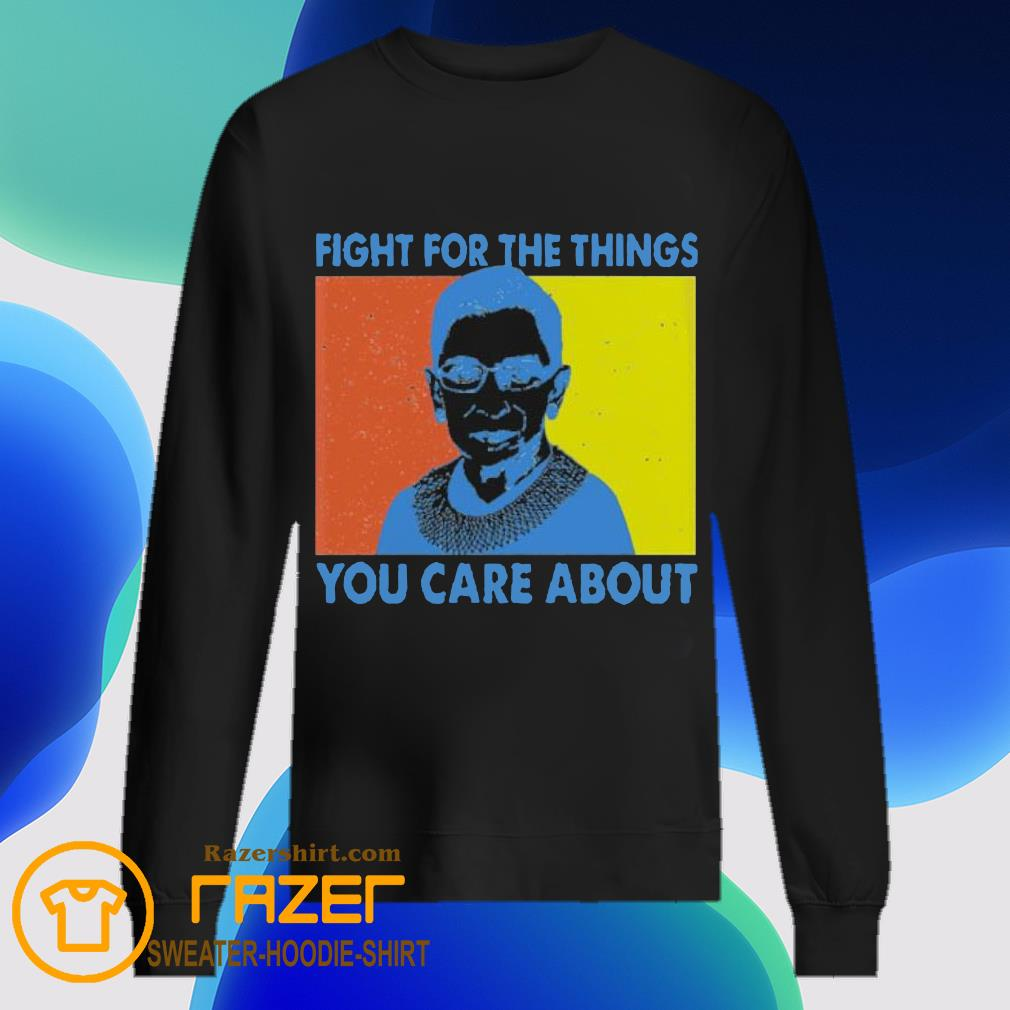 Fight for the things you care about Ruth Bader Ginsburg vintage Sweatshirt
