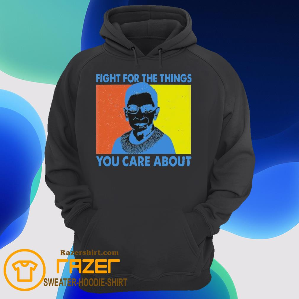 Fight for the things you care about Ruth Bader Ginsburg vintage Hoodie