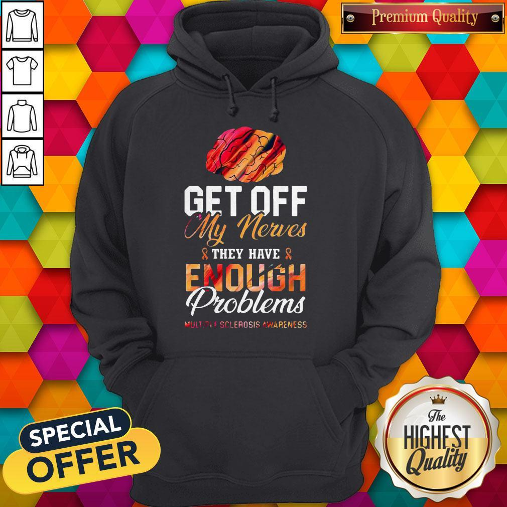 Get Off My Nerves They Have Enough Problems Multiple Sclerosis Awareness Hoodie