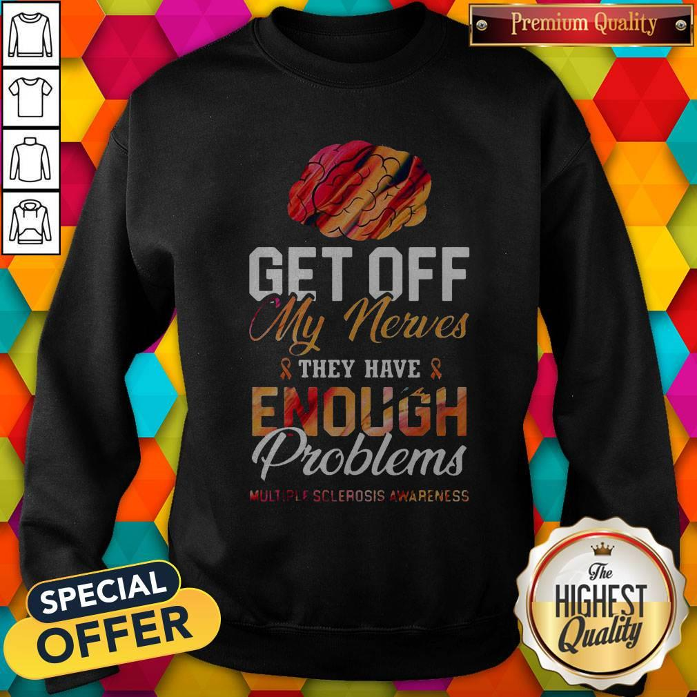 Get Off My Nerves They Have Enough Problems Multiple Sclerosis Awareness Sweatshirt