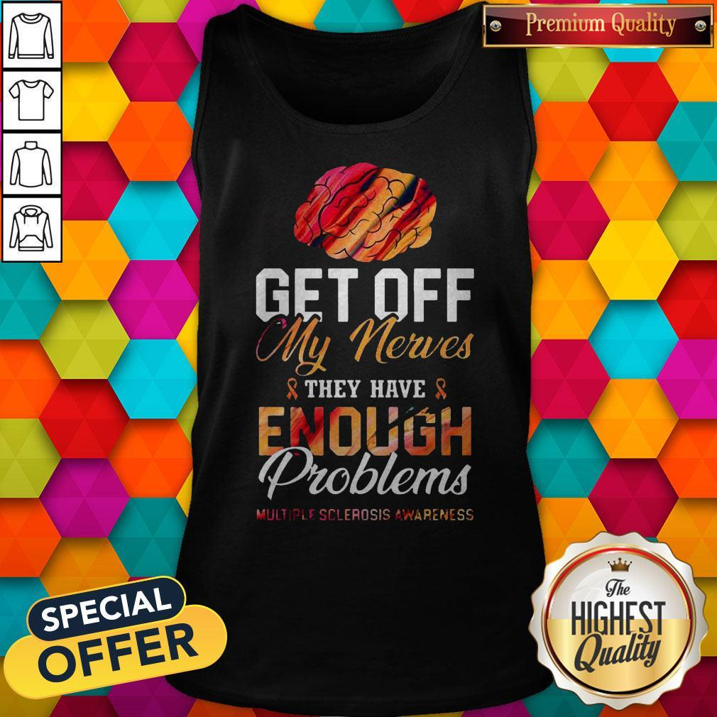 Get Off My Nerves They Have Enough Problems Multiple Sclerosis Awareness Tank Top