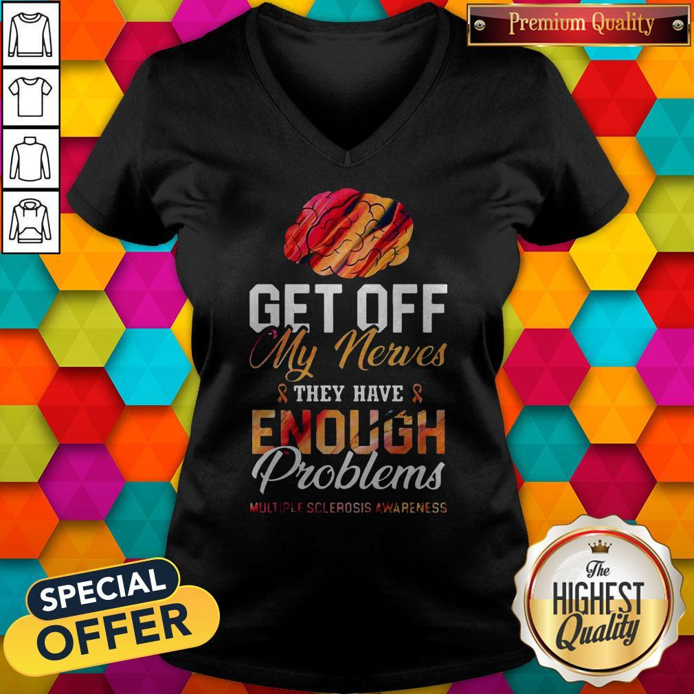 Get Off My Nerves They Have Enough Problems Multiple Sclerosis Awareness V-neck