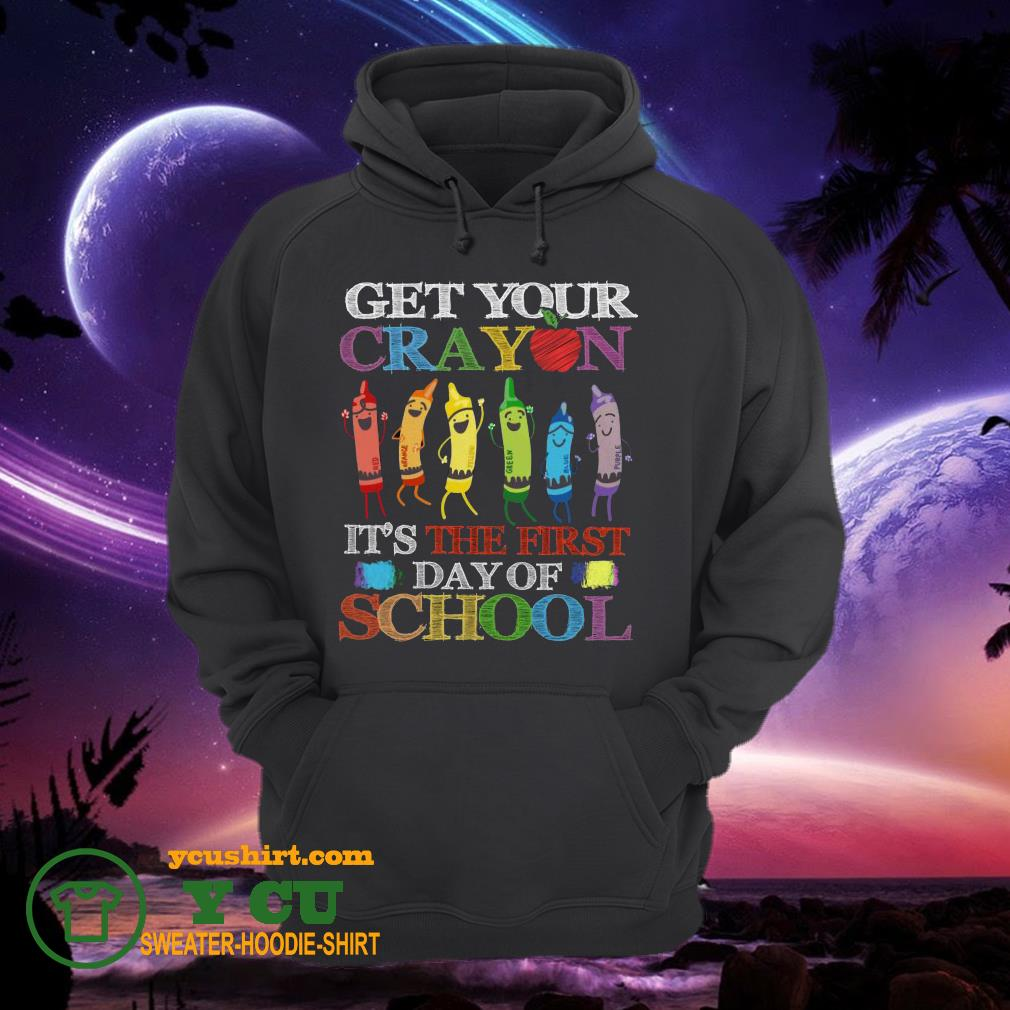 Get your cray on it's the first day of school back to school hoodie
