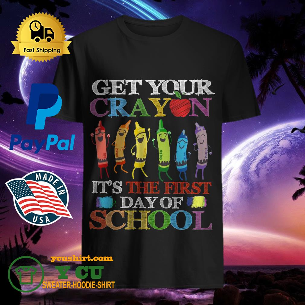 Get your cray on it's the first day of school back to school shirt