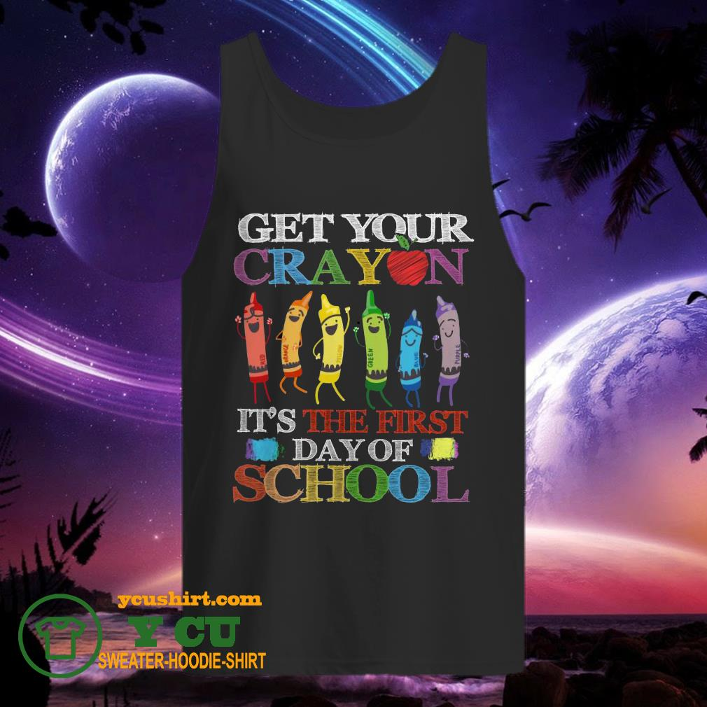 Get your cray on it's the first day of school back to school tank top