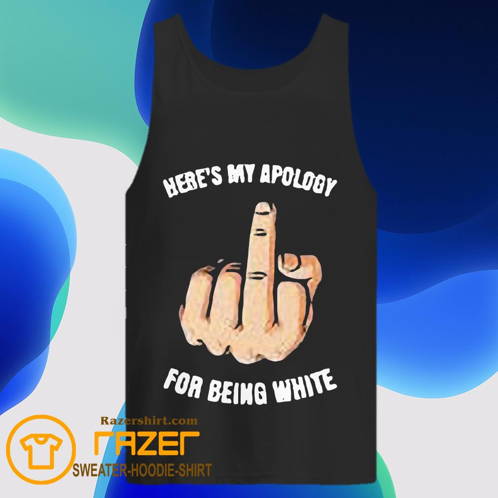 Here's My apology for being white fuck hand Tank Top